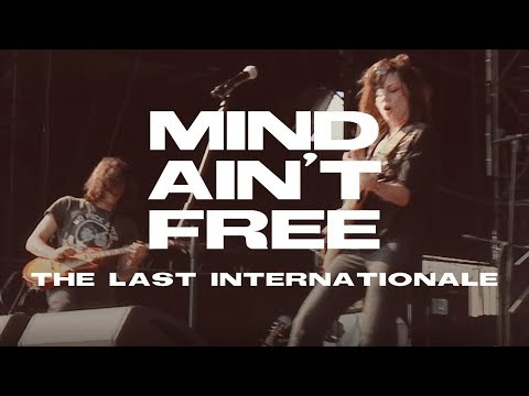 The Last Internationale - Mind Ain't Free (Official Music Video)