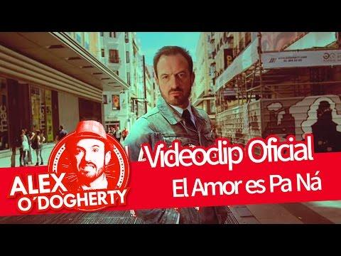 EL AMOR ES PA NÁ - ALEX O'DOGHERTY - VIDEOCLIP OFICIAL