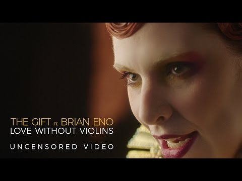 The Gift feat. Brian Eno - Love Without Violins (Uncensored Official Video)