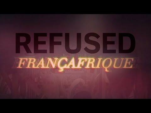"""Refused - """"Françafrique"""""""