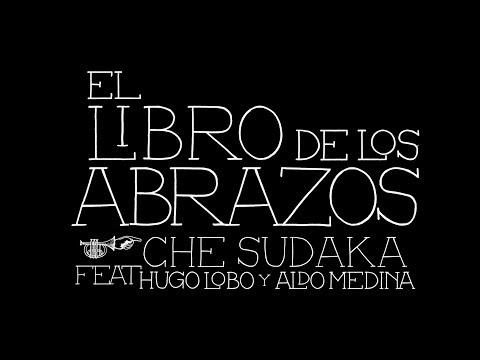 Che Sudaka - El Libro de los abrazos feat. Hugo Lobo & Aldo Medina (Lyric Videoclip Oficial)