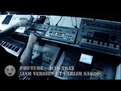 Phuture - Acid Trax (Carlim Sakoo Jam Version) (TB-303, TR-909, TR-707, TR-606, MC-909)