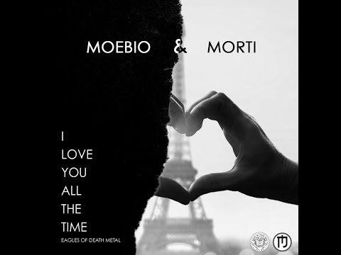 I LOVE YOU ALL THE TIME - MOEBIO FT. MORTI (Eagles of Death Metal Cover)