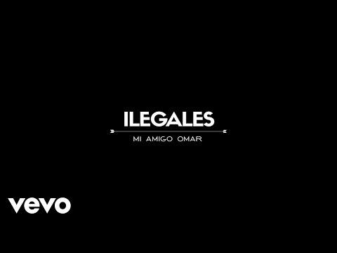 Ilegales - Mi Amigo Omar