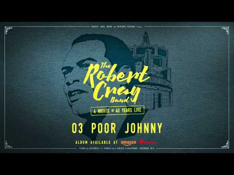 The Robert Cray Band - Poor Johnny - 4 Nights Of 40 Years Live