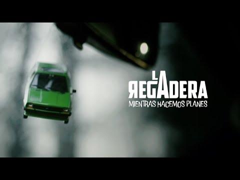 LA REGADERA · Mientras Hacemos Planes | #VideoclipOficial4k