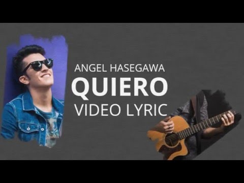 Angel Hasegawa -Quiero (Video Lyric)