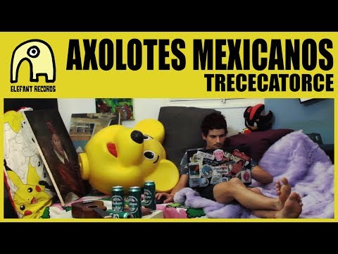 AXOLOTES MEXICANOS - Trececatorce [Official]